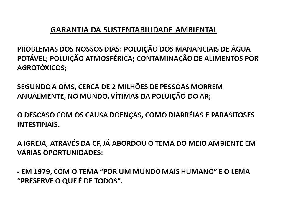 GARANTIA DA SUSTENTABILIDADE AMBIENTAL PROBLEMAS DOS NOSSOS DIAS: POLUIÇÃO DOS MANANCIAIS DE ÁGUA POTÁVEL; POLUIÇÃO ATMOSFÉRICA; CONTAMINAÇÃO DE ALIMENTOS POR AGROTÓXICOS; SEGUNDO A OMS, CERCA DE 2 MILHÕES DE PESSOAS MORREM ANUALMENTE, NO MUNDO, VÍTIMAS DA POLUIÇÃO DO AR; O DESCASO COM OS CAUSA DOENÇAS, COMO DIARRÉIAS E PARASITOSES INTESTINAIS.