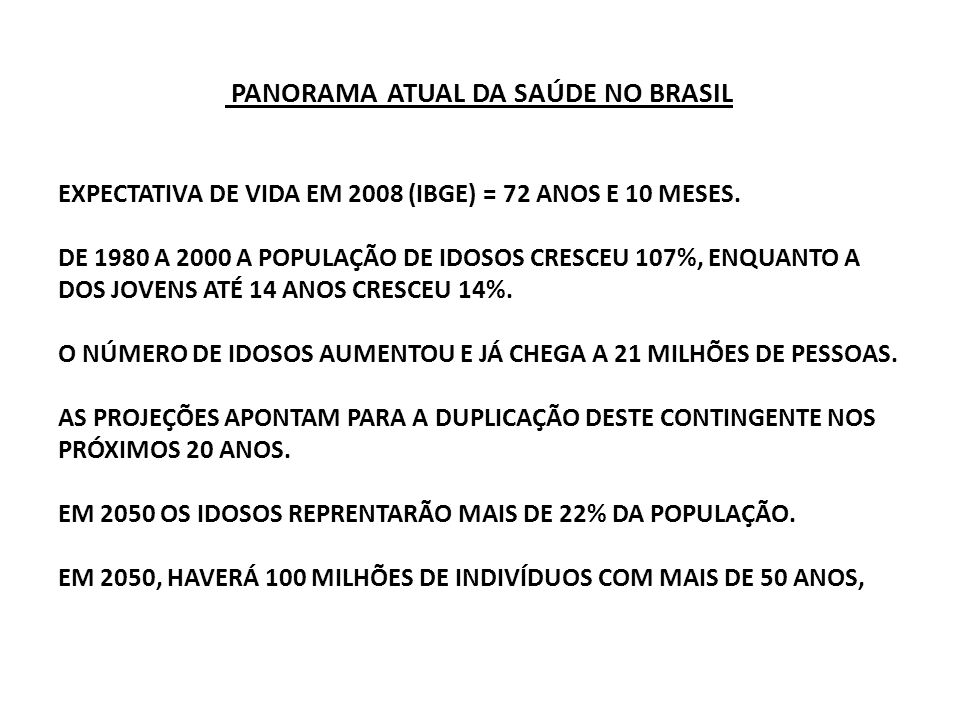 PANORAMA ATUAL DA SAÚDE NO BRASIL EXPECTATIVA DE VIDA EM 2008 (IBGE) = 72 ANOS E 10 MESES.