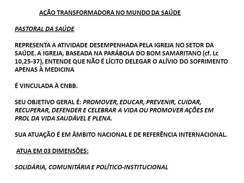 AÇÃO TRANSFORMADORA NO MUNDO DA SAÚDE PASTORAL DA SAÚDE REPRESENTA A ATIVIDADE DESEMPENHADA PELA IGREJA NO SETOR DA SAÚDE.