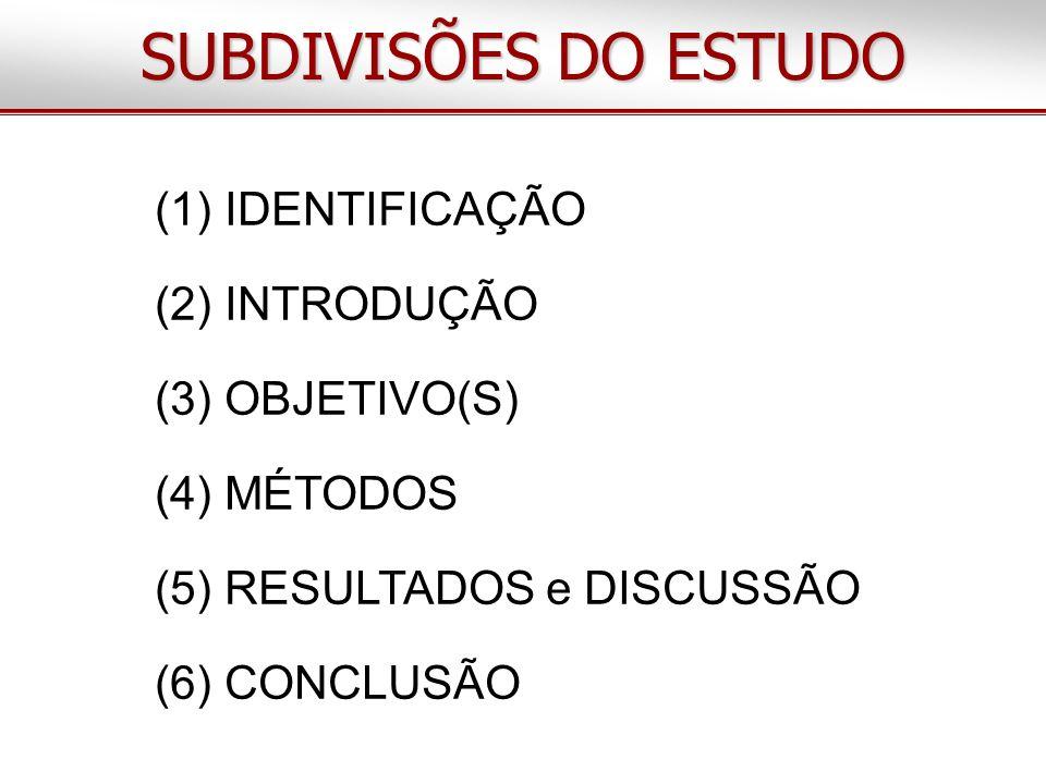 SUBDIVISÕES DO ESTUDO (1) IDENTIFICAÇÃO (2) INTRODUÇÃO (3) OBJETIVO(S)