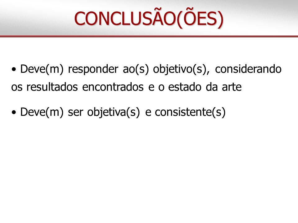 CONCLUSÃO(ÕES) Deve(m) responder ao(s) objetivo(s), considerando os resultados encontrados e o estado da arte.