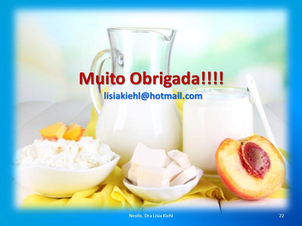 Muito Obrigada!!!! lisiakiehl@hotmail.com Nestle. Dra Lísia Kiehl