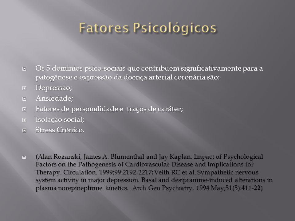 Fatores Psicológicos Os 5 domínios psico-sociais que contribuem significativamente para a patogênese e expressão da doença arterial coronária são: