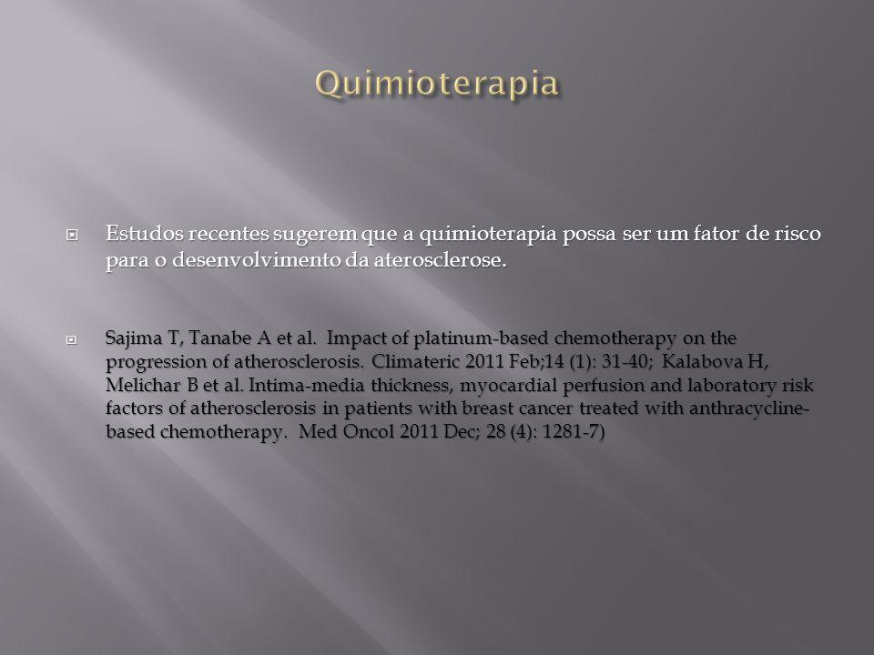 Quimioterapia Estudos recentes sugerem que a quimioterapia possa ser um fator de risco para o desenvolvimento da aterosclerose.