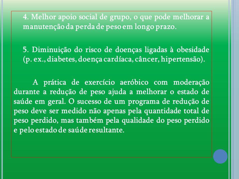 4. Melhor apoio social de grupo, o que pode melhorar a manutenção da perda de peso em longo prazo.