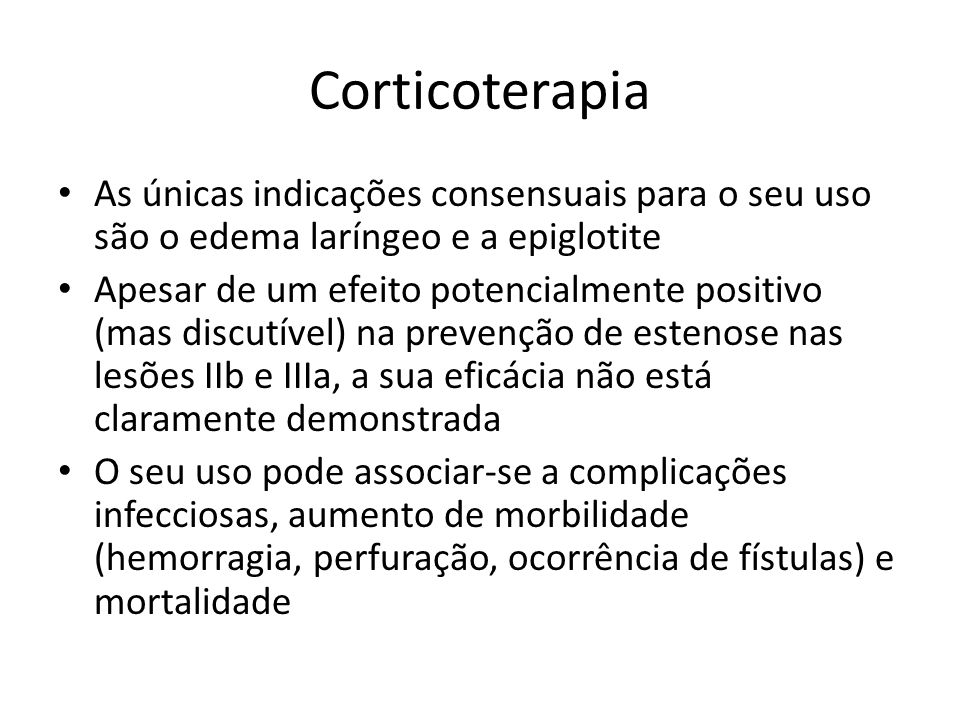 Corticoterapia As únicas indicações consensuais para o seu uso são o edema laríngeo e a epiglotite.