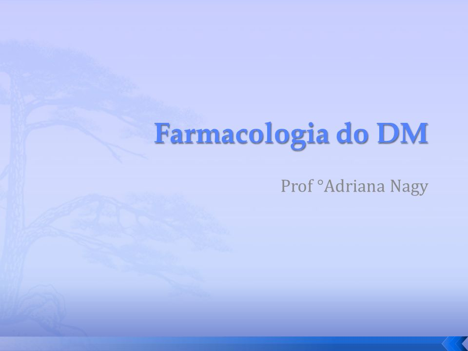 Farmacologia do DM Prof °Adriana Nagy