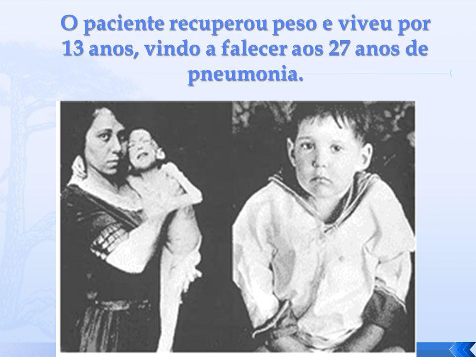 O paciente recuperou peso e viveu por 13 anos, vindo a falecer aos 27 anos de pneumonia.