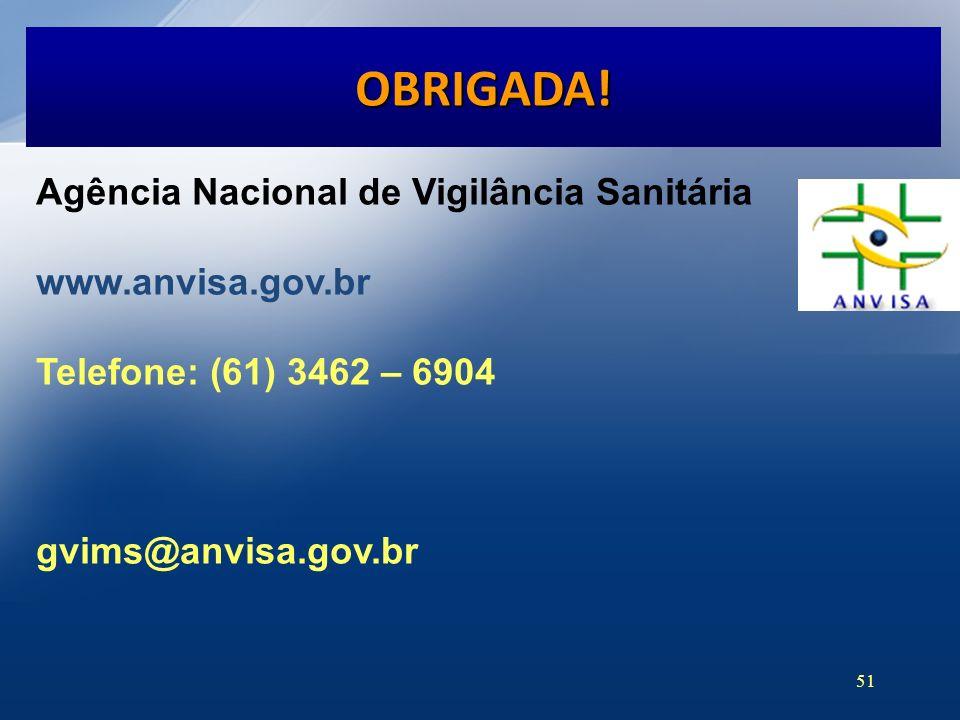 OBRIGADA! Agência Nacional de Vigilância Sanitária www.anvisa.gov.br