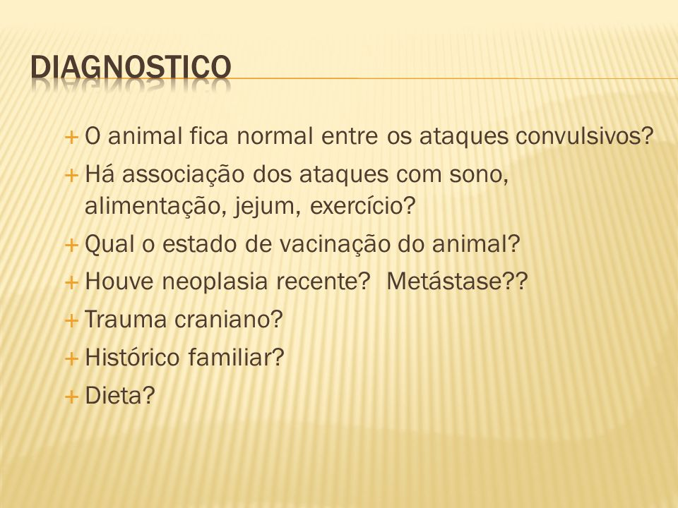 Diagnostico O animal fica normal entre os ataques convulsivos