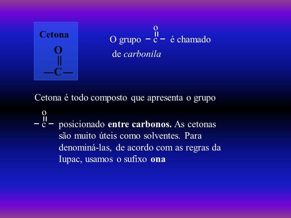 O C é chamado Cetona O grupo c o de carbonila.