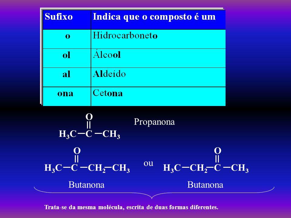 H3C C O CH3 Propanona CH2 ou Butanona