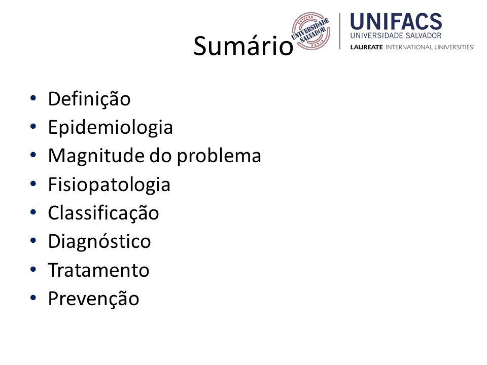 Sumário Definição Epidemiologia Magnitude do problema Fisiopatologia