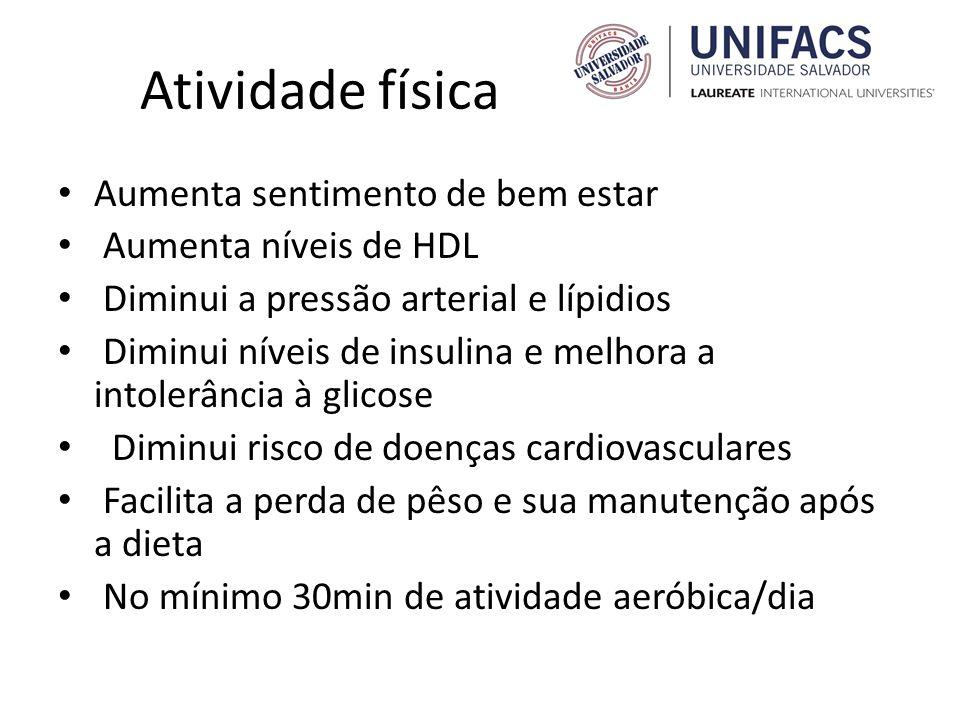 Atividade física Aumenta sentimento de bem estar Aumenta níveis de HDL
