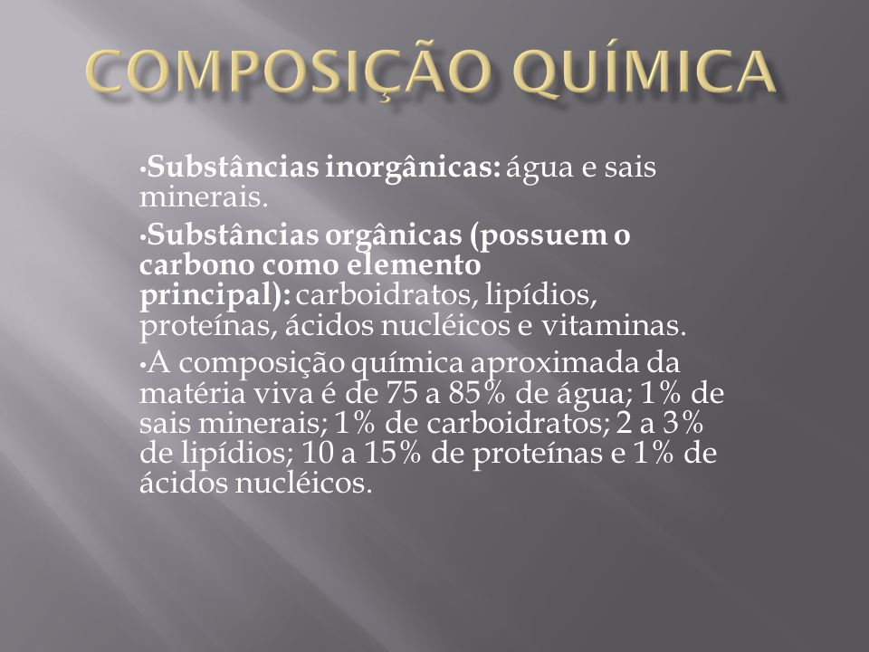 Composição química Substâncias inorgânicas: água e sais minerais.