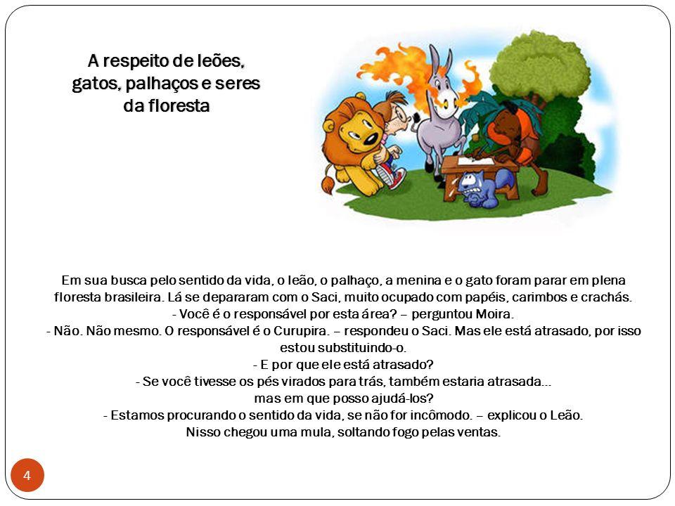 A respeito de leões, gatos, palhaços e seres da floresta