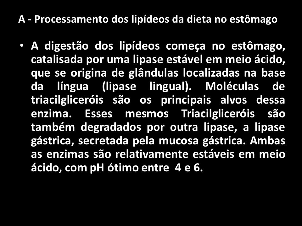 A - Processamento dos lipídeos da dieta no estômago
