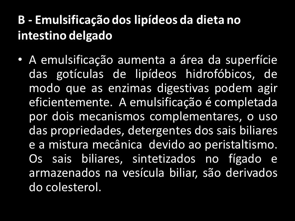 B - Emulsificação dos lipídeos da dieta no intestino delgado