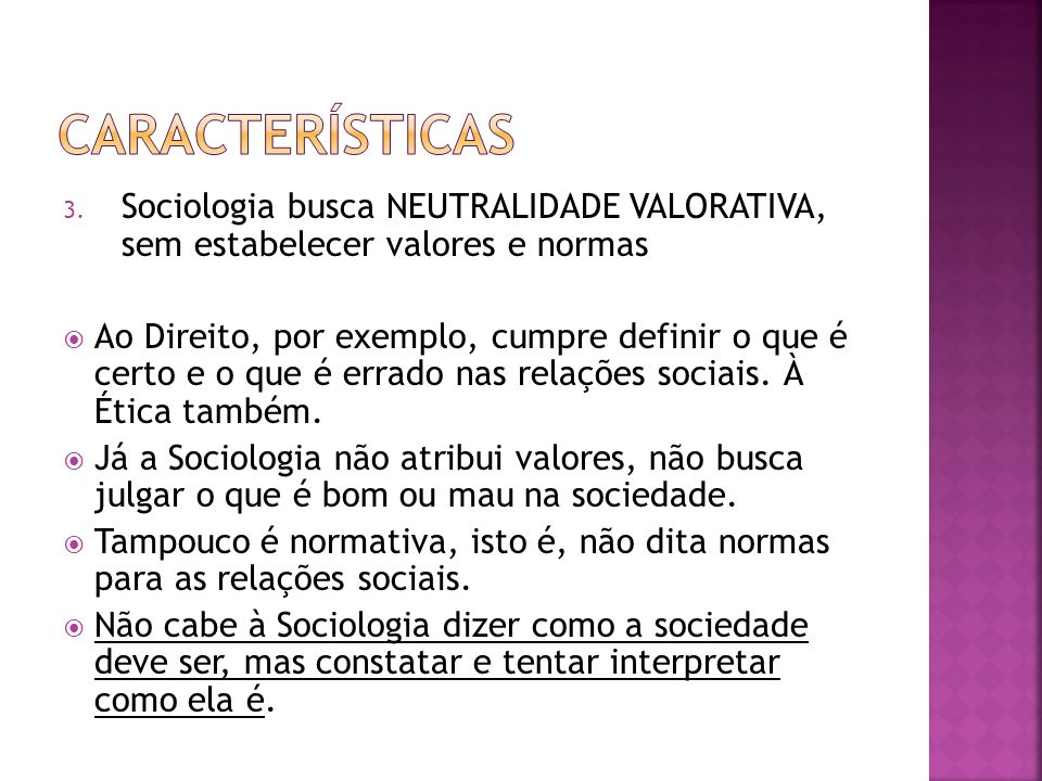 características Sociologia busca NEUTRALIDADE VALORATIVA, sem estabelecer valores e normas.