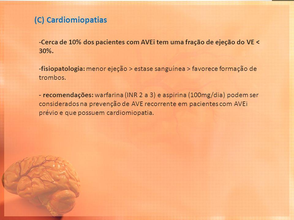 (C) Cardiomiopatias Cerca de 10% dos pacientes com AVEi tem uma fração de ejeção do VE < 30%.