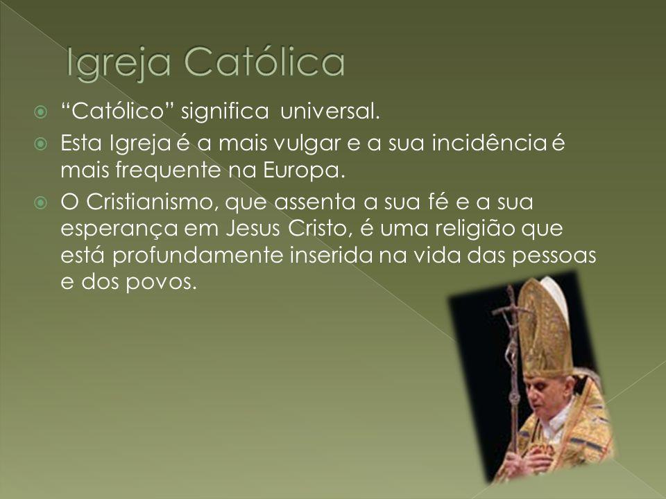 Igreja Católica Católico significa universal.