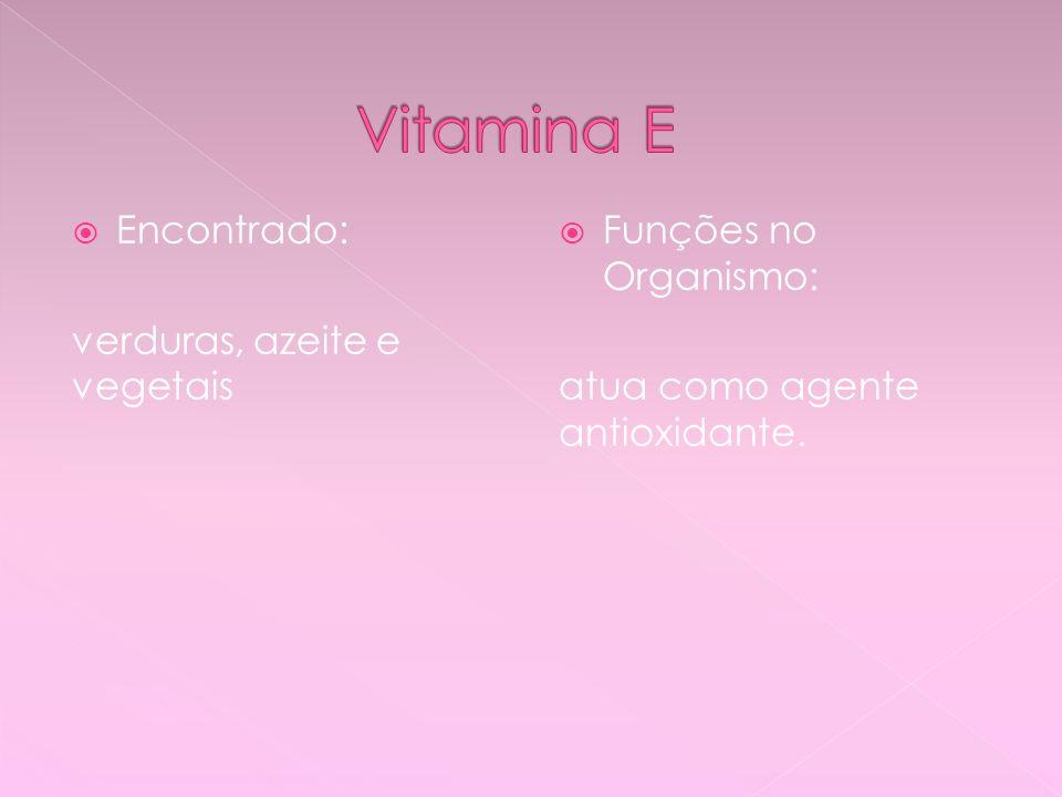 Vitamina E Encontrado: verduras, azeite e vegetais