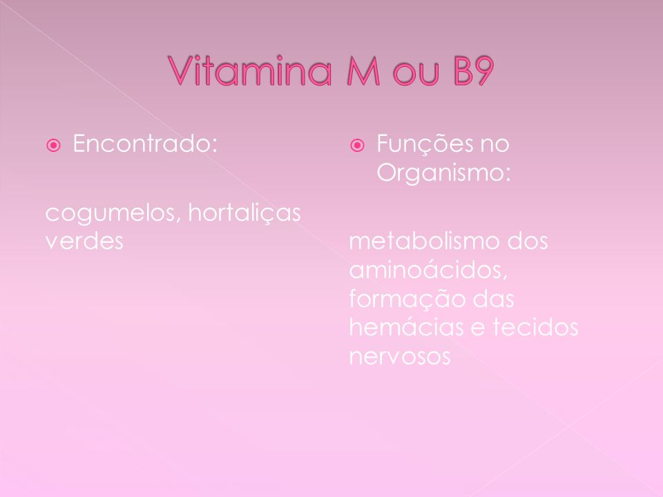 Vitamina M ou B9 Encontrado: cogumelos, hortaliças verdes