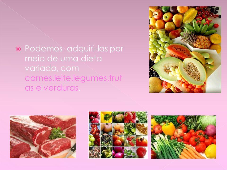 Podemos adquiri-las por meio de uma dieta variada, com carnes,leite,legumes,frutas e verduras.