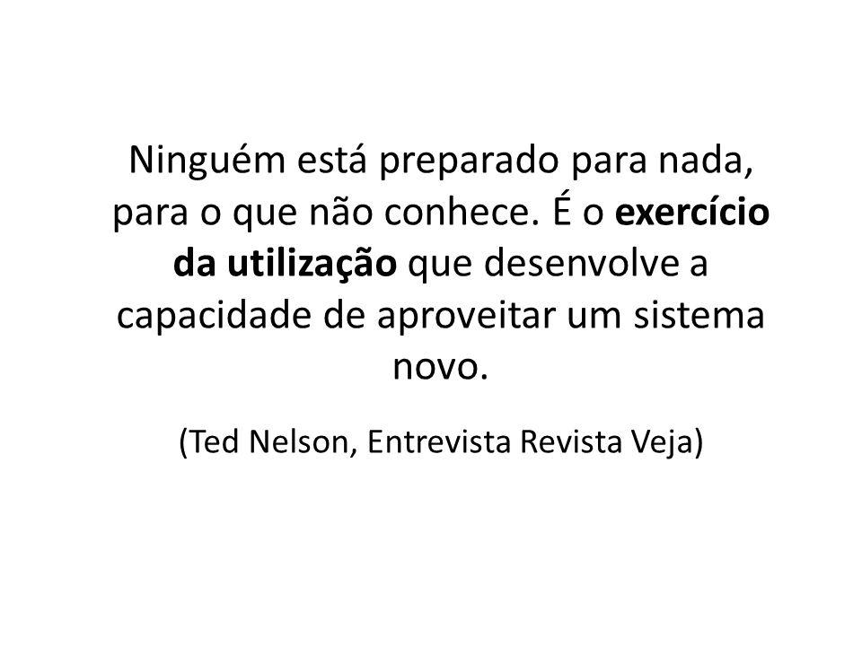 (Ted Nelson, Entrevista Revista Veja)