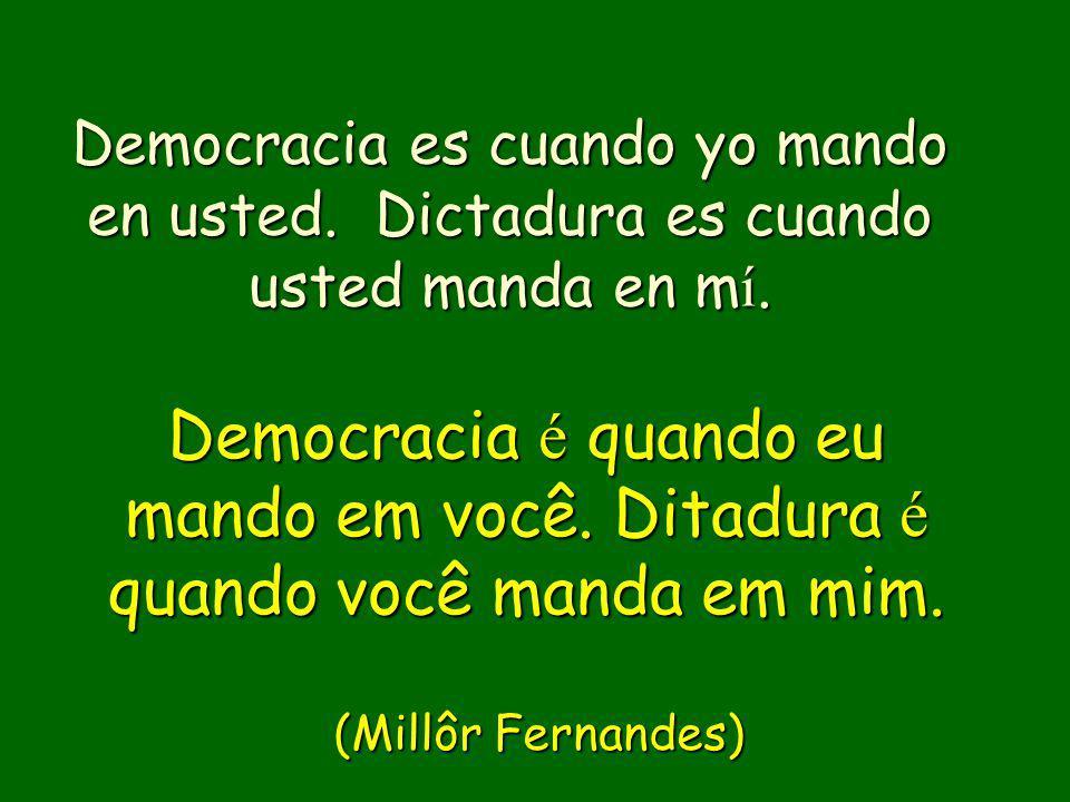 Democracia es cuando yo mando en usted