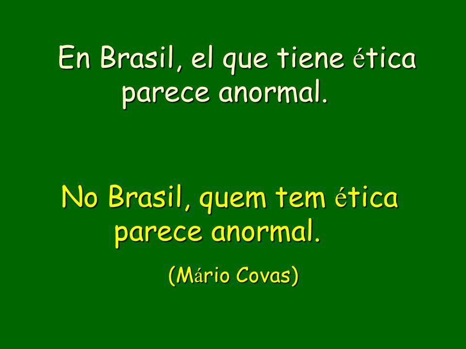No Brasil, quem tem ética parece anormal.