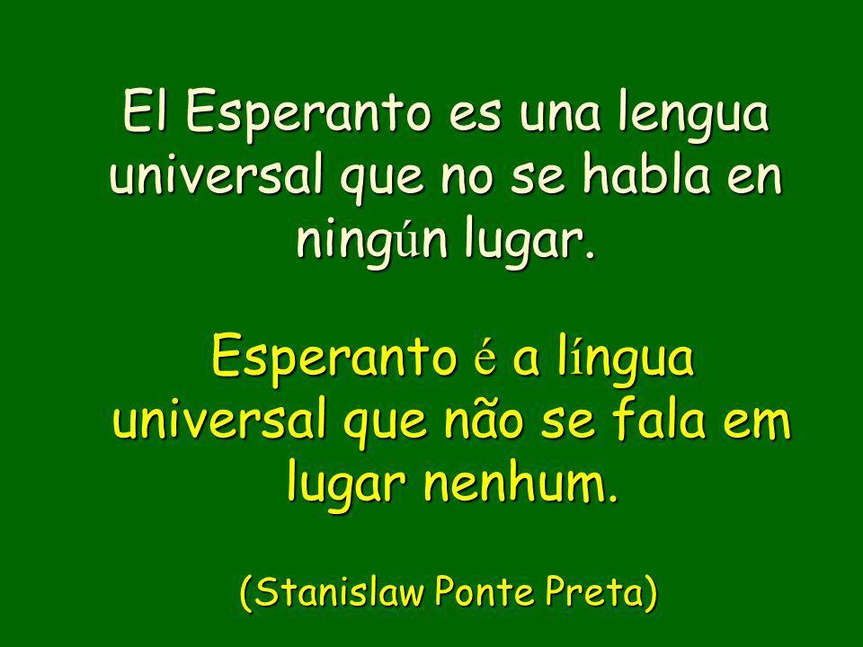 Esperanto é a língua universal que não se fala em lugar nenhum.