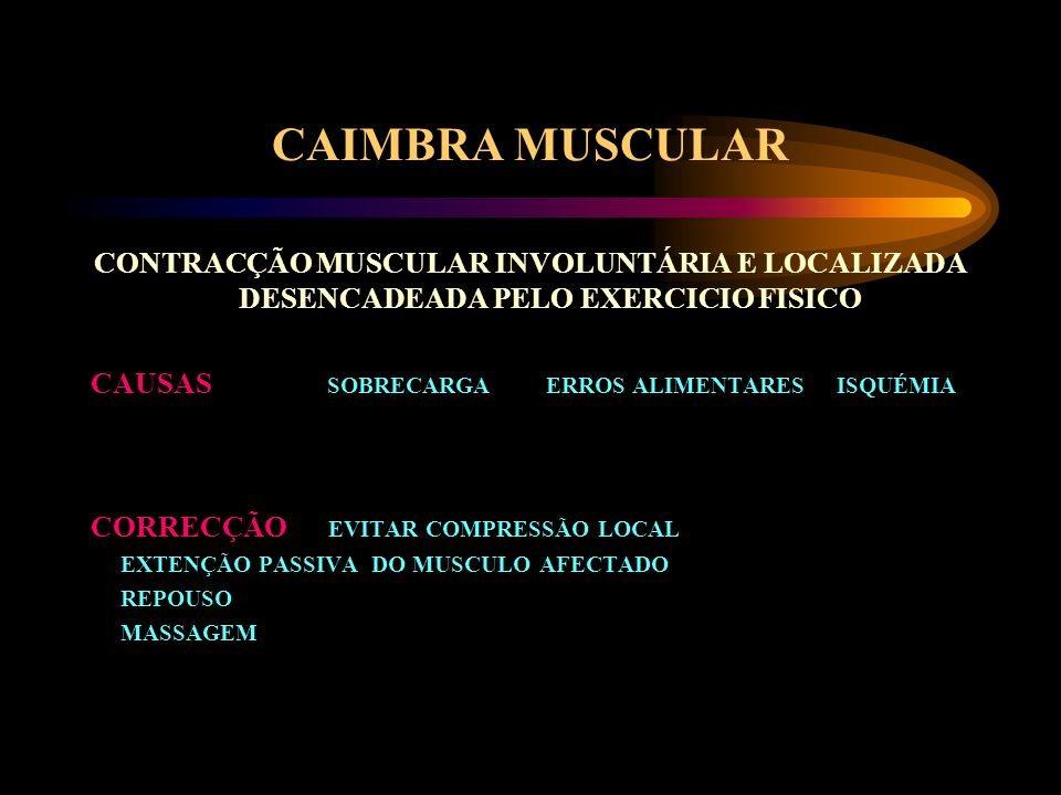 CAIMBRA MUSCULAR CONTRACÇÃO MUSCULAR INVOLUNTÁRIA E LOCALIZADA DESENCADEADA PELO EXERCICIO FISICO.