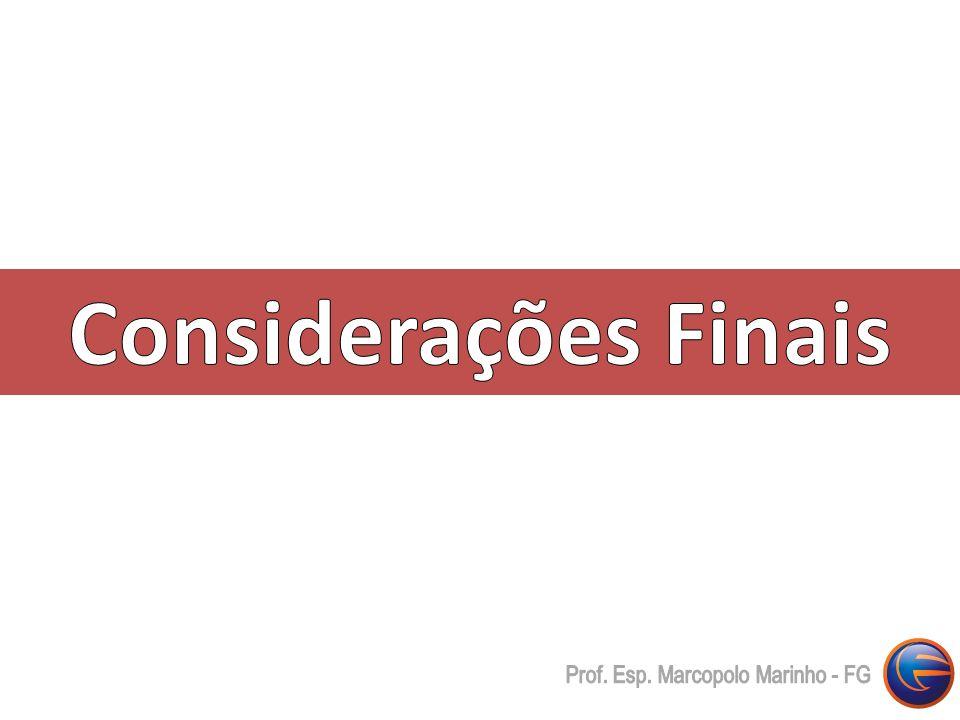 Considerações Finais Prof. Esp. Marcopolo Marinho - FG