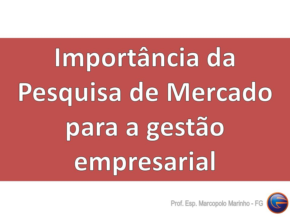 Importância da Pesquisa de Mercado para a gestão empresarial