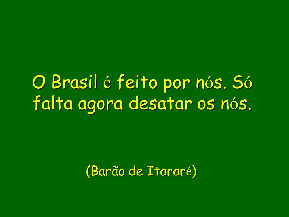 O Brasil é feito por nós. Só falta agora desatar os nós.