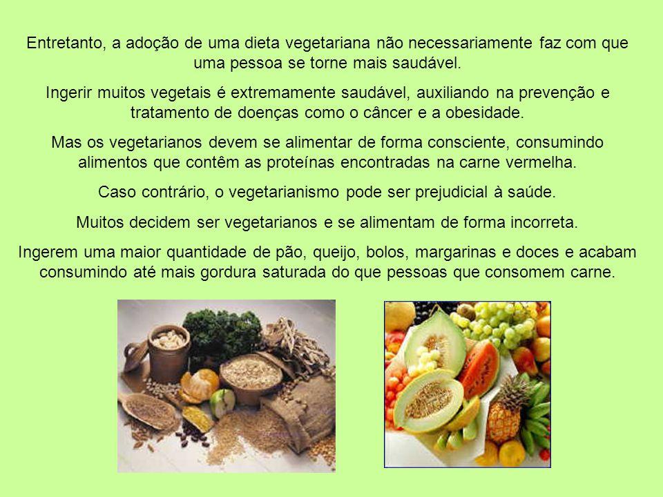 Caso contrário, o vegetarianismo pode ser prejudicial à saúde.