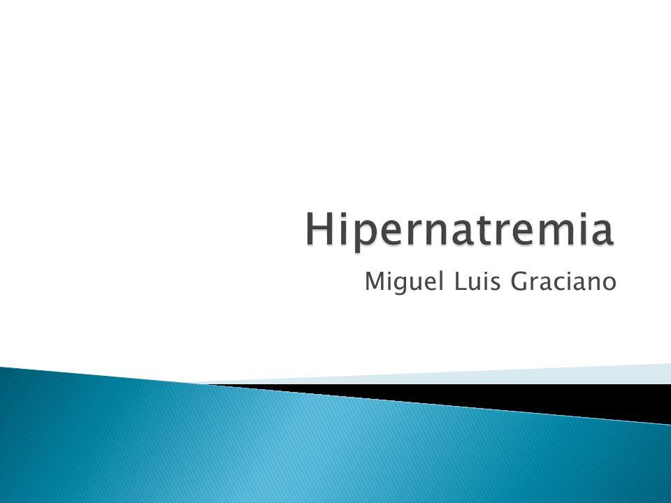 Hipernatremia Miguel Luis Graciano