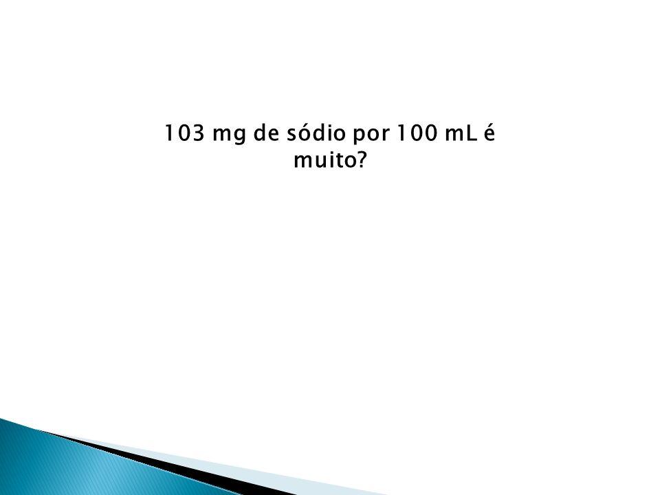 103 mg de sódio por 100 mL é muito