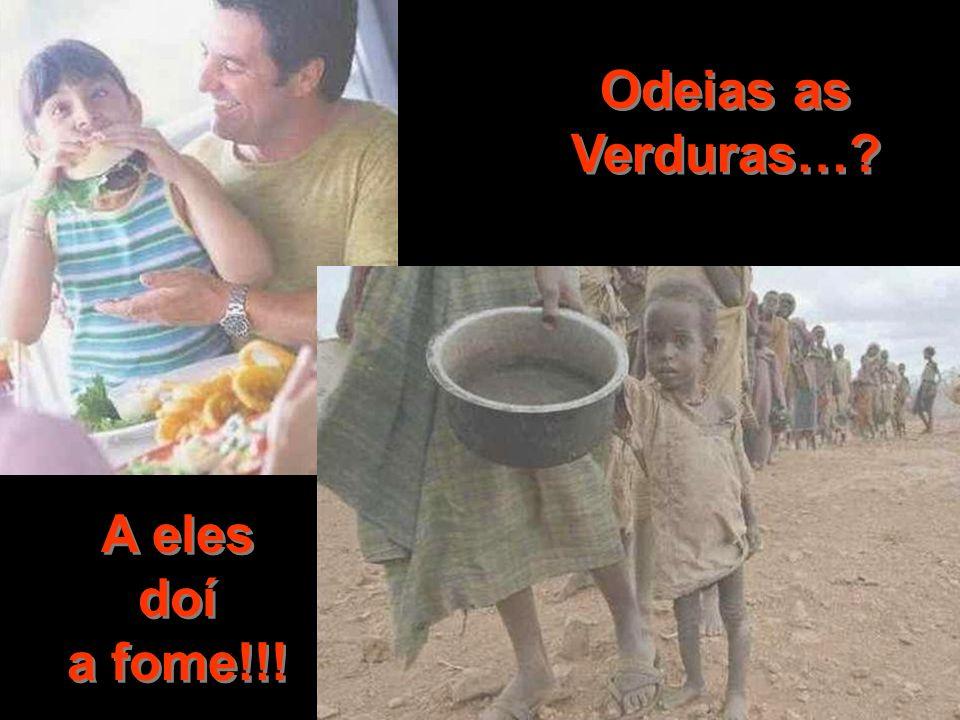 Odeias as Verduras… A eles doí a fome!!!