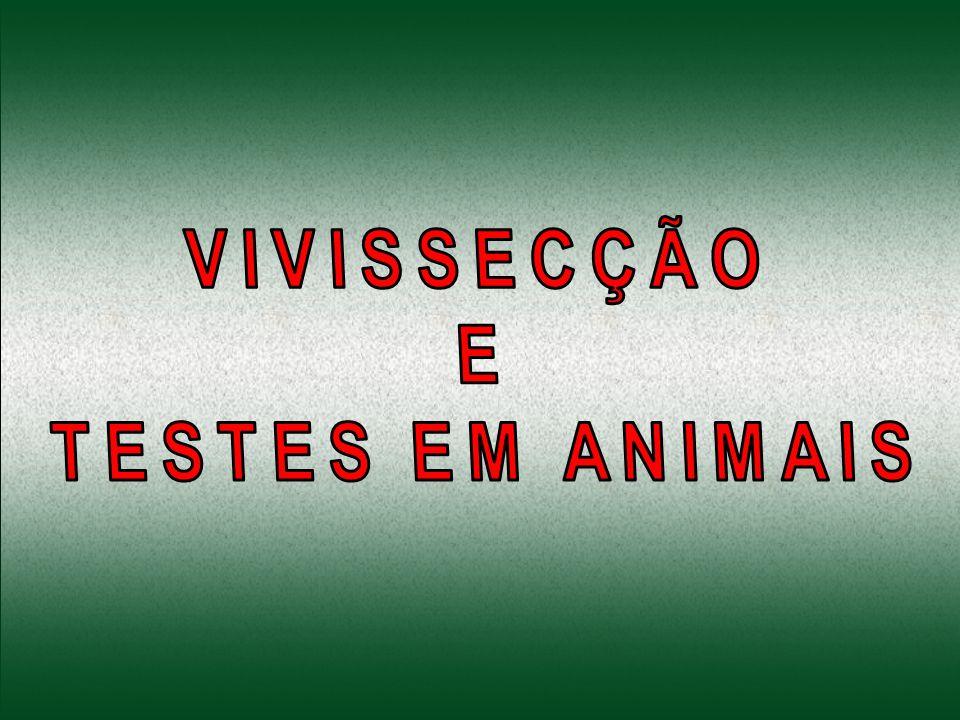 VIVISSECÇÃO E TESTES EM ANIMAIS