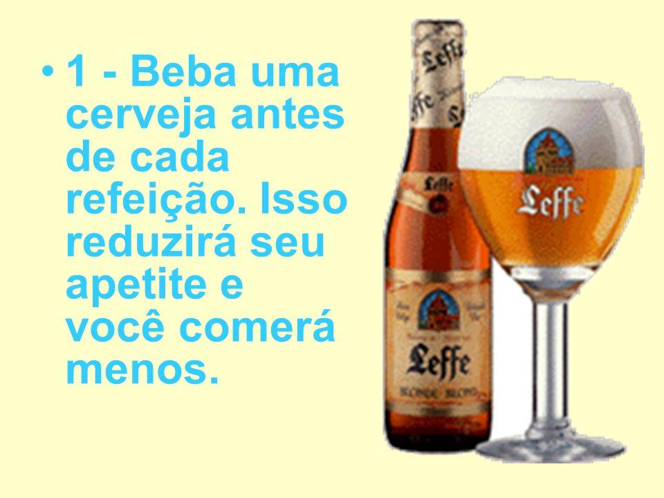 1 - Beba uma cerveja antes de cada refeição