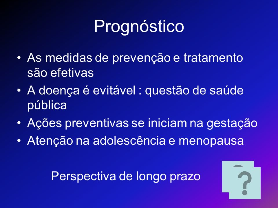 Prognóstico As medidas de prevenção e tratamento são efetivas