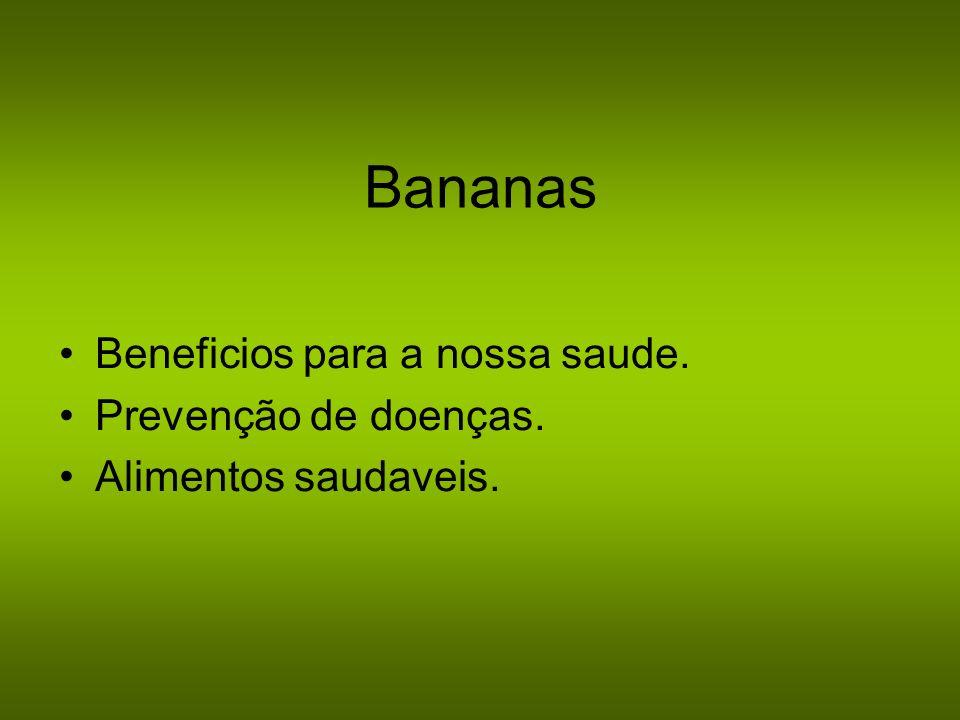 Bananas Beneficios para a nossa saude. Prevenção de doenças.