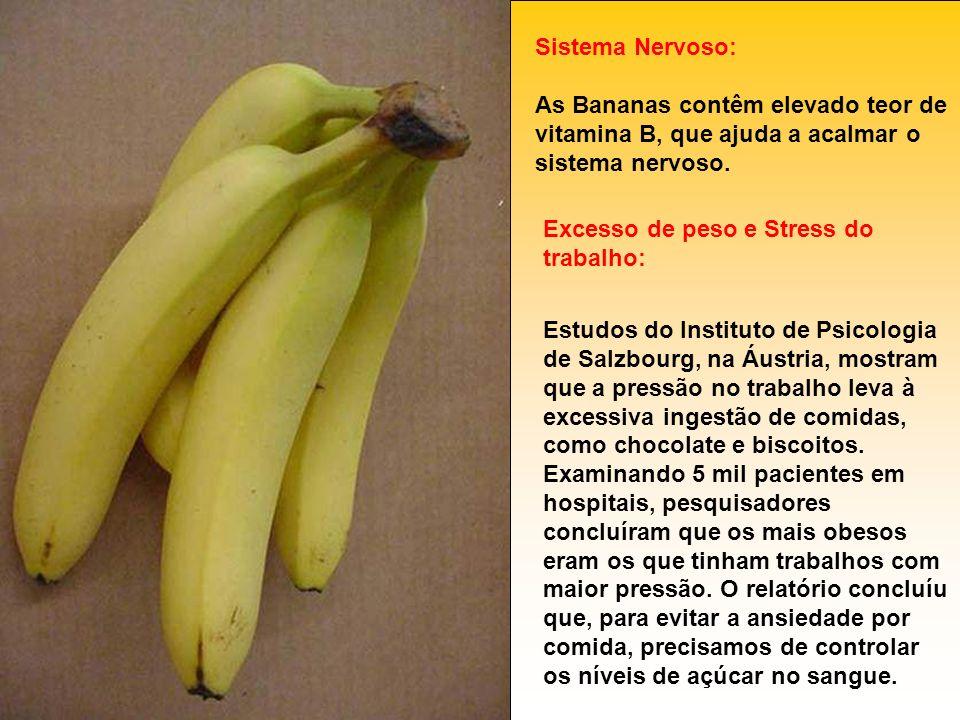 Sistema Nervoso: As Bananas contêm elevado teor de vitamina B, que ajuda a acalmar o sistema nervoso.