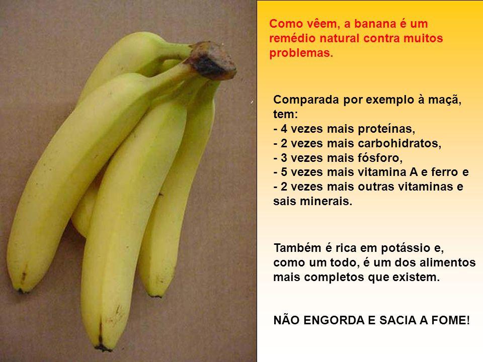 Como vêem, a banana é um remédio natural contra muitos problemas.