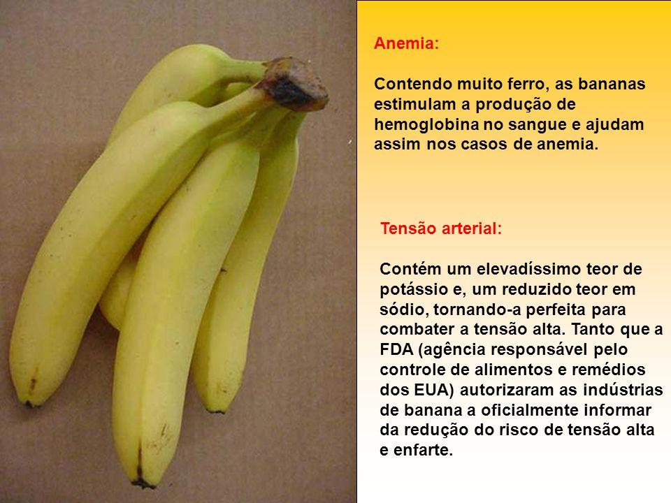 Anemia: Contendo muito ferro, as bananas estimulam a produção de hemoglobina no sangue e ajudam assim nos casos de anemia.
