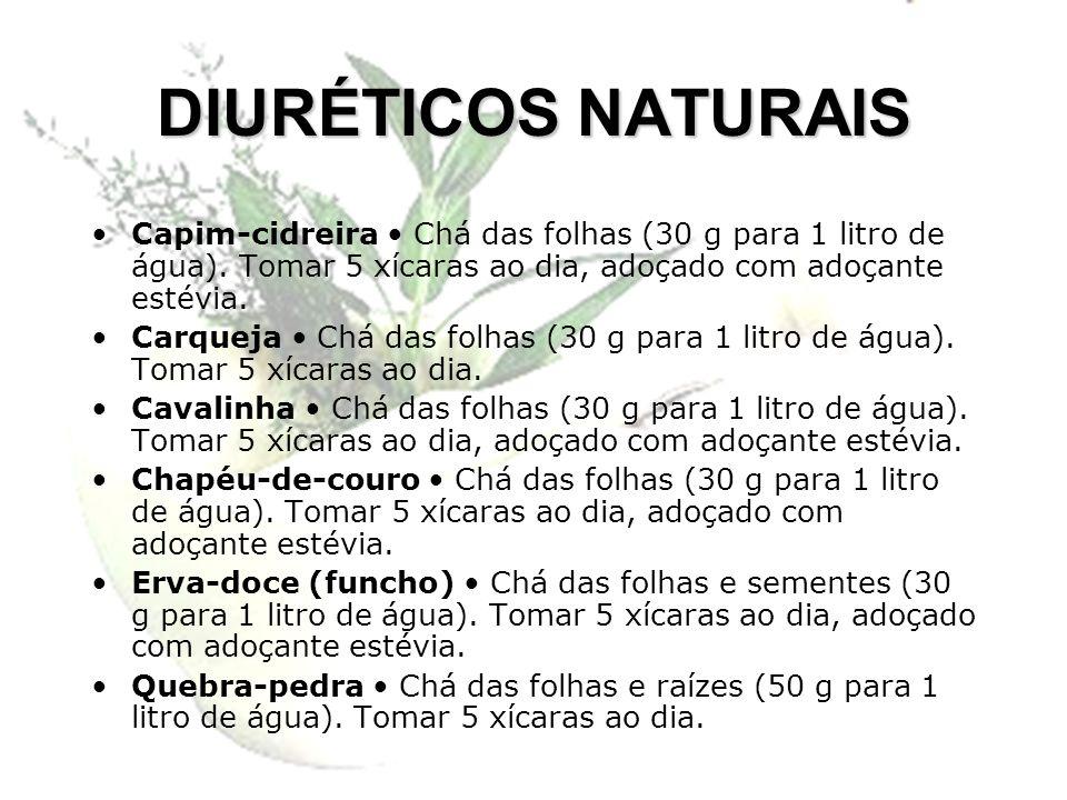 DIURÉTICOS NATURAIS Capim-cidreira • Chá das folhas (30 g para 1 litro de água). Tomar 5 xícaras ao dia, adoçado com adoçante estévia.
