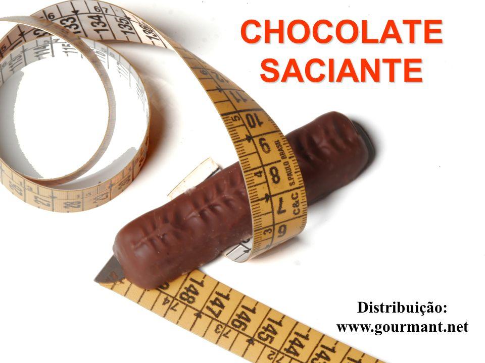 CHOCOLATE SACIANTE Distribuição: www.gourmant.net