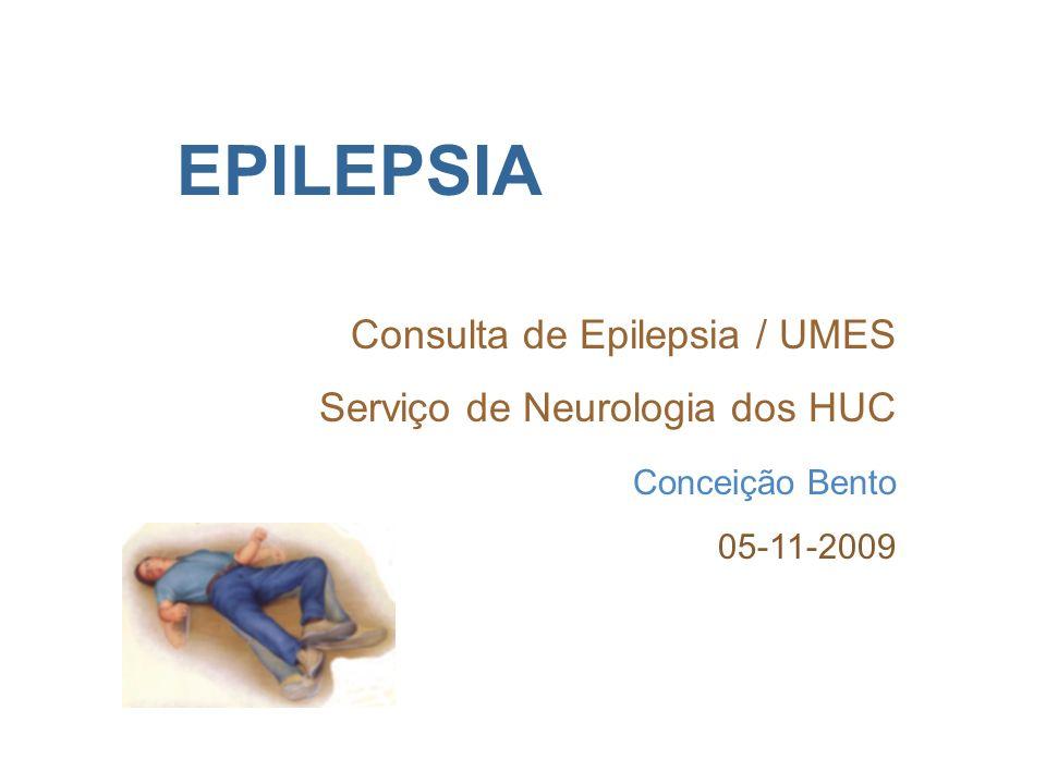 EPILEPSIA Consulta de Epilepsia / UMES Serviço de Neurologia dos HUC
